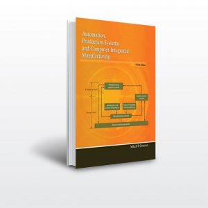 (Automation, Production Systems, and Computer- Integrated Manufacturing (2nd Edition